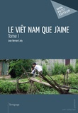 Jean Bernard Joly - Le Viêt Nam que j'aime Tome 1 : .