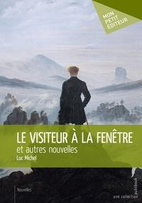 Luc Michel - Le visiteur à la fenêtre et autres nouvelles.