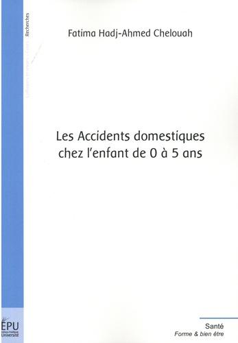 Fatima Hadj-Ahmed Chelouah - Les accidents domestiques chez l'enfant de 0 à 5 ans.