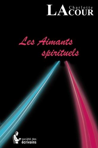 Charlotte Lacour - Les aimants spirituels.