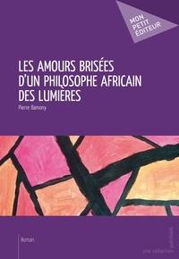 Pierre Bamony - Les amours brisées d'un philosophe africain des Lumières.