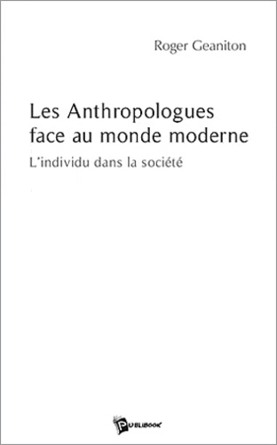 Roger Geaniton - Les anthropologues face au monde moderne.