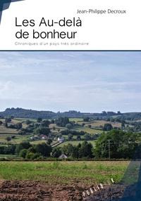 Jean-Philippe Decroux - Les au-delà de bonheur - Chroniques d'un pays très ordinaire.