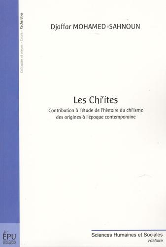 Djaffar Mohamed-Sahnoun - Les Chi'ites - Contribution à l'histoire du chi'isme des origines à l'époque contemporaine.
