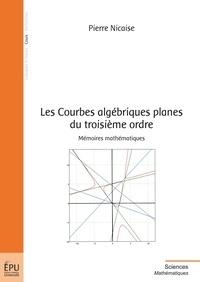 Pierre Nicaise - Les Courbes algébriques planes du troisième ordre - Mémoires mathématiques.