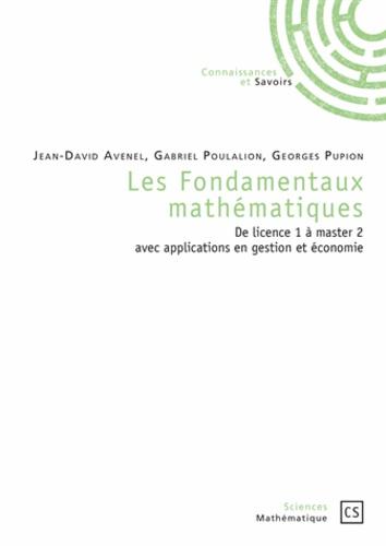 Jean-David Avenel et Gabriel Poulalion - Les fondamentaux mathématiques - De licence 1 à master 2 avec applications en gestion et économie.