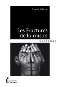François Malherbe - Les Fractures de la raison.