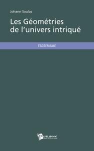 Johann Soulas - Les géométries de l'univers intriqué.