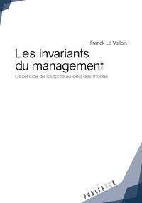 Franck Le Vallois - Les invariants du management - L'exercice de l'autorité au-delà des modes.