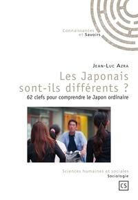 Jean-Luc Azra - Les Japonais sont-ils différents ? - 62 clefs pour comprendre le Japon ordinaire.