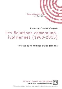 Fridolin Omgba Owono - Les relations camerouno-ivoiriennes (1960-2015).