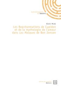 Cédric Huwe - Les représentations de Cupidon et de la mythologie de l'amour dans Les masques de Ben Jonson.