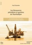Fazil Zeynalov - Les ressources pétrolières et gazières de l'Azerbaïdjan - La transformation d'un pays en un hub énergétique régional.