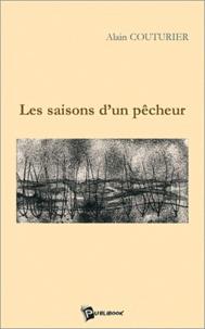 Alain Couturier - Les saisons d'un pêcheur.