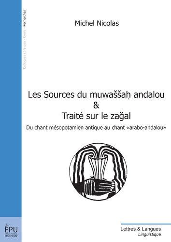 "Nicolas Michel - Les Sources du muwassah andalou & Traité sur le zagal - Du chant mésopotamien antique au chant ""arabo-andalou""."