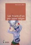 Pierre Junior Lefèvre - Les tracts d'un pur laine nègre.