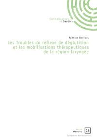 Marion Bastoul - Les troubles du réflexe de déglutition et les mobilisations thérapeutiques de la région laryngée.
