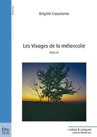Brigitte Cassirame - Les Visages de la mélancolie - Volet III.