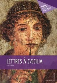 Pascal Brice - Lettres à Caecilia.