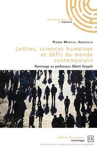 Pierre Martial Abossolo - Lettres, sciences humaines et défis du monde contemporain - Hommage au professeur Albert Azeyeh.
