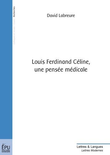 David Labreure - Louis-Ferdinand Céline, une pensée médicale.