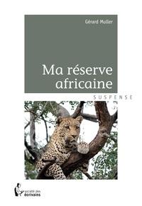 Gérard Muller - Ma réserve africaine.