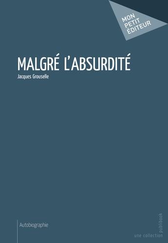 Jacques Grousselle - Malgré l'absurdité.