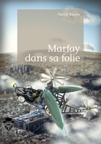 Patrick Bouvier - Marfay dans sa folie.