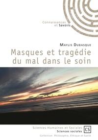 Maylis Dubasque - Masques et tragédie du mal dans le soin.