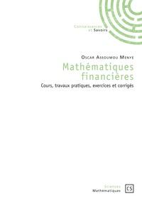 Oscar Assoumou Menye - Mathématiques financières - Cours, travaux pratiques, exercices et corrigés.