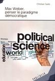 Christian Savès - Max Weber, penser le paradigme démocratique.