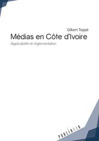 Gilbert Toppé - Médias en Côte d'Ivoire - Applicabilité et réglementation.