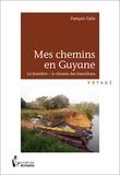 François Colin - Mes chemins en Guyane - La frontière - Le chemin des émerillons.