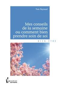 Yves Reynaud - Mes conseils de la semaine ou comment bien prendre soin de soi.