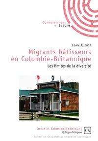 Jean Bigot - Migrants bâtisseurs en Colombie-Britannique - Les limites de la diversité.