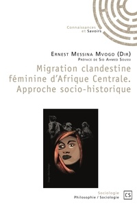 Ernest Messina Mvogo - Migration clandestine féminine d'Afrique centrale - Approche socio-historique.
