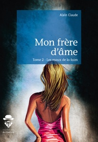 Alain Claude - Mon frère d'âme - Tome 2, Les maux de la faim.
