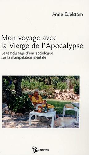Anne Edelstam - Mon voyage avec la Vierge de l'Apocalypse - Le témoignage d'une sociologue sur la manipulation mentale.