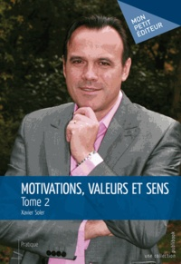 Xavier Soler - Motivations, valeurs et sens - Tome 2.