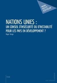 Roger Yenga - Nations Unies : un conseil d'insécurité ou d'instabilité pour les pays en développement ?.