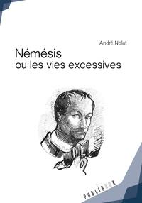 André Nolat - Némésis ou les vies excessives.