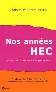 Christie Vanbremeersch - Nos années HEC - Mythes, rites et tabous d'une grande école.