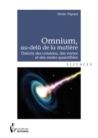Omnium, au-delà de la matière - Théorie des créatons, des vortex et des ondes quantifiées.pdf