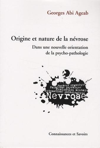 Georges Abi Ageab - Origine et nature de la névrose - Dans une nouvelle orientation de la psycho-pathologie.