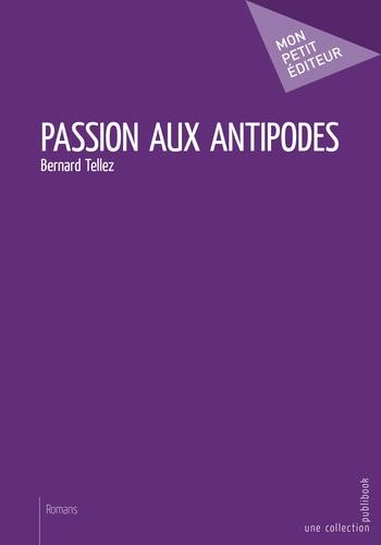 Bernard Tellez - Passion aux antipodes.
