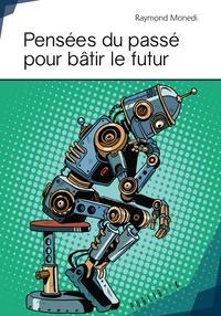 Raymond Monedi - Pensées du passé pour bâtir le futur.