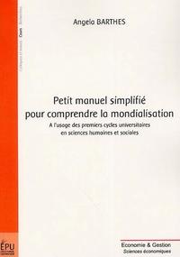 Angela Barthes - Petit manuel simplifié pour comprendre la mondialisation.