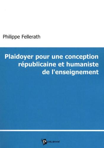 Philippe Fellerath - Plaidoyer pour une conception républicaine et humaniste de l'enseignement.