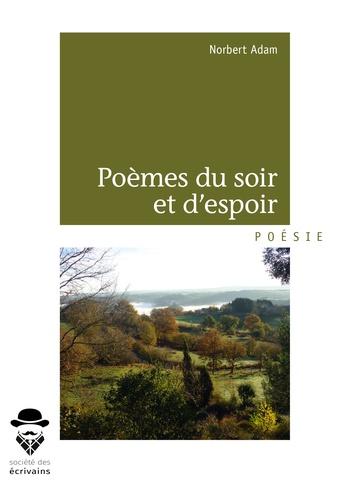Norbert Adam - Poèmes du soir et d'espoir.