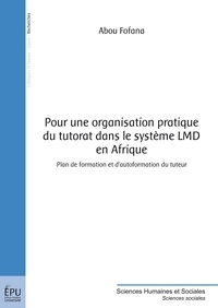 Abou Fofana - Pour une organisation pratique du tutorat dans le système LMD en Afrique - Plan de formation et d'autoformation du tuteur.
